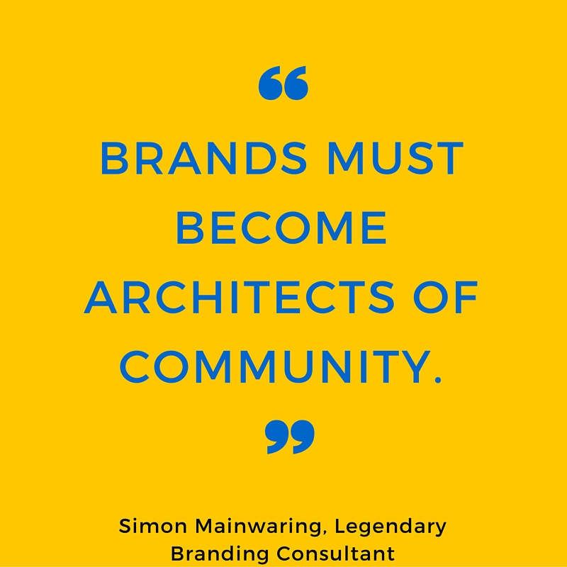 brands must become architectsof community.broke don't fix it.